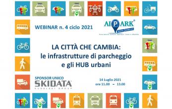 WEBINAR N. 4 DEL CICLO 2021 - La città che cambia: le infrastrutture di parcheggio e gli HUB urbani
